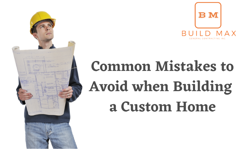 5 Common Mistakes to Avoid when Building a Custom Home